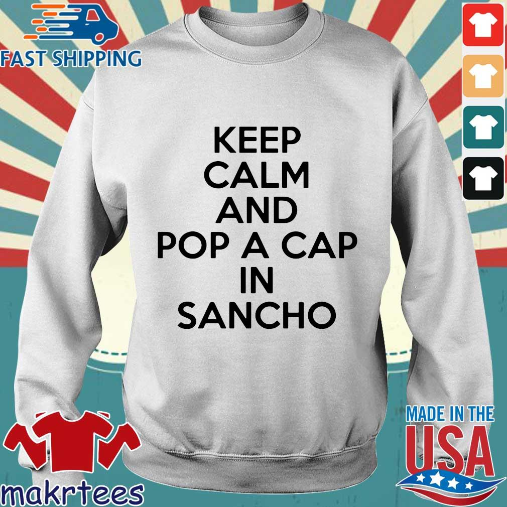 Keep Calm And Pop A Cap In Sancho Shirt Sweater trang