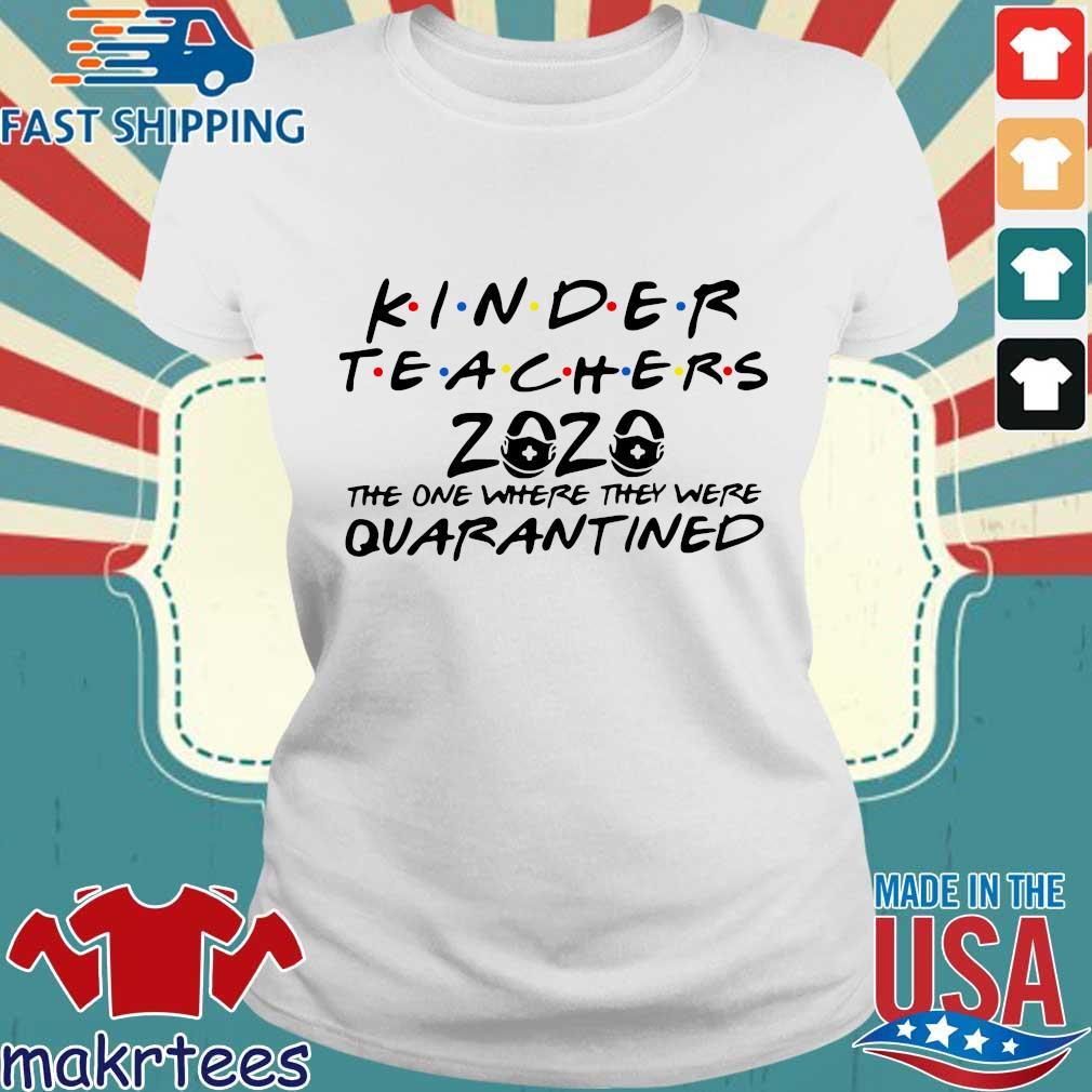 Kinder Teachers 2020 The One Where They Were Quarantined Shirt Ladies trang