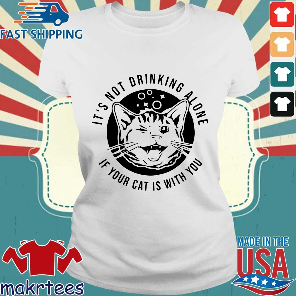 Kitten Cat It's Not Drinking Alone If Your Cat Is With You Shirt Ladies trang
