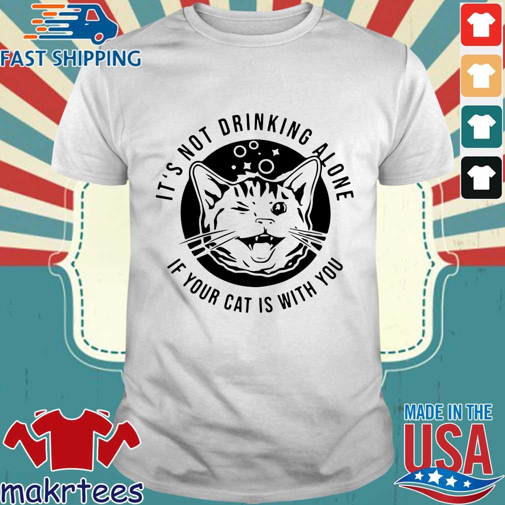 Kitten Cat It's Not Drinking Alone If Your Cat Is With You Shirt