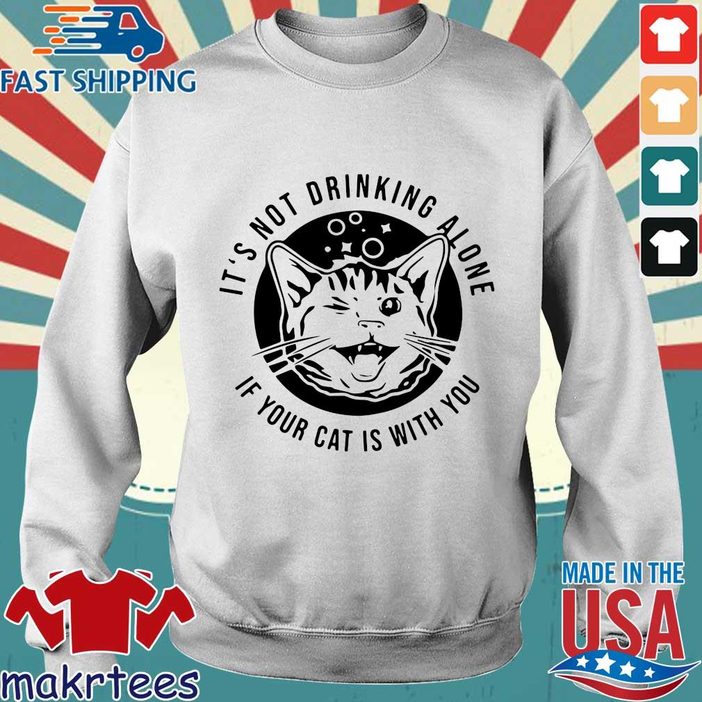 Kitten Cat It's Not Drinking Alone If Your Cat Is With You Shirt Sweater trang