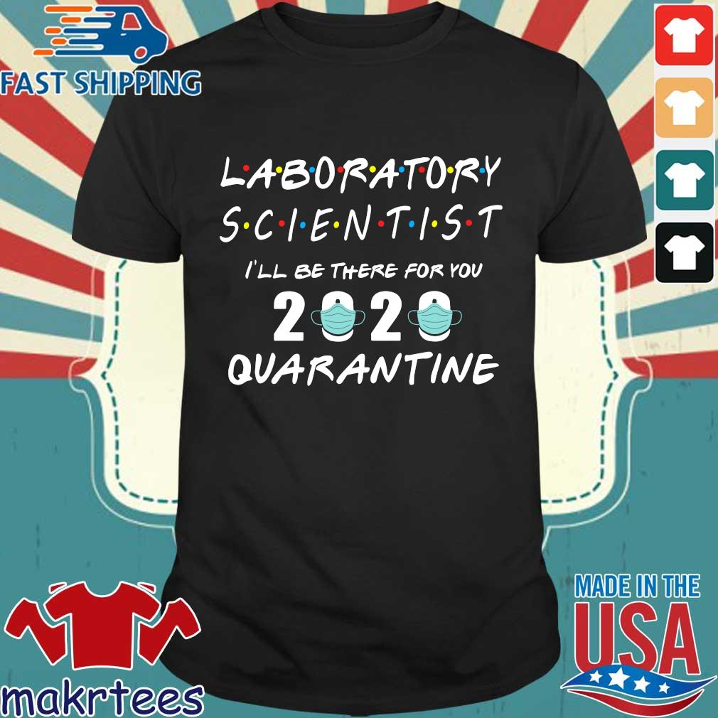 Laboratory I'll Be There For You 2020 Quarantine Shirt
