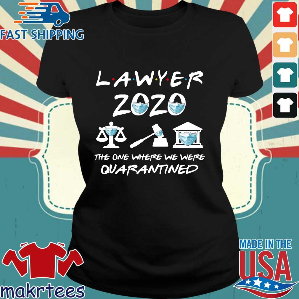 Lawyer 2020 Friends The One Where They Were Quarantined Shirt Ladies den