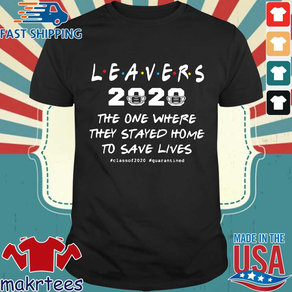 Leavers 2020 The One Where They Stayed Home To Save Lives #classof2020 #quarantined Shirts