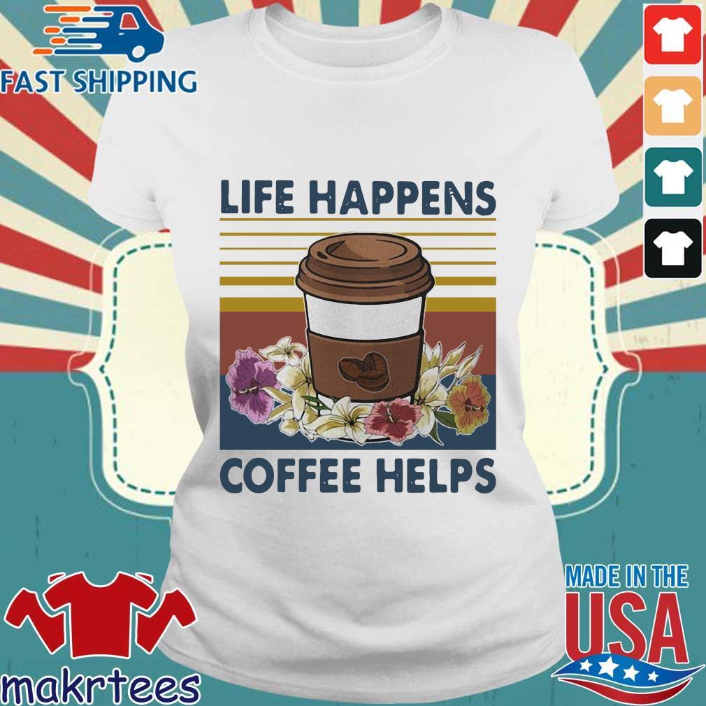 Life Happens Coffee Helps Flower Vintage Shirt Ladies trang