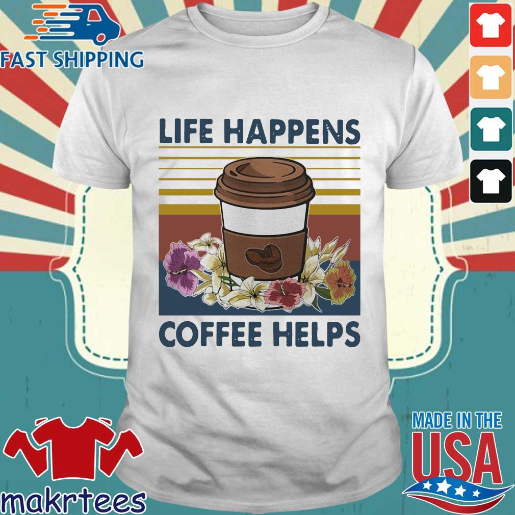 Life Happens Coffee Helps Flower Vintage Shirt