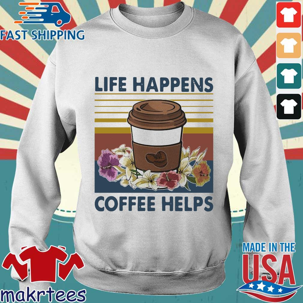 Life Happens Coffee Helps Flower Vintage Shirt Sweater trang
