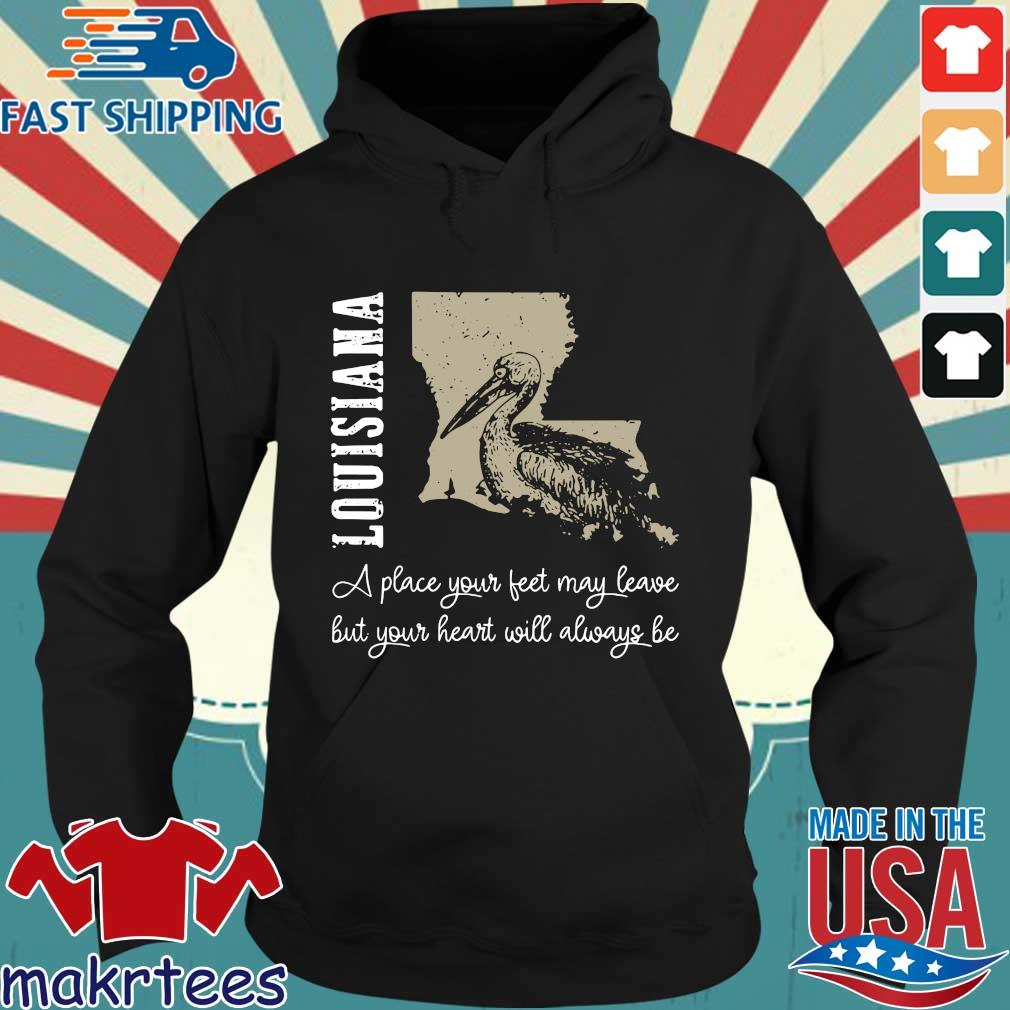 Louisiana A Place Your Feet May Leave But Your Heart Will Always Be Official T-s Hoodie den