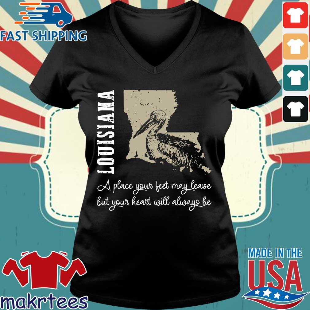 Louisiana A Place Your Feet May Leave But Your Heart Will Always Be Official T-s Ladies V-neck den