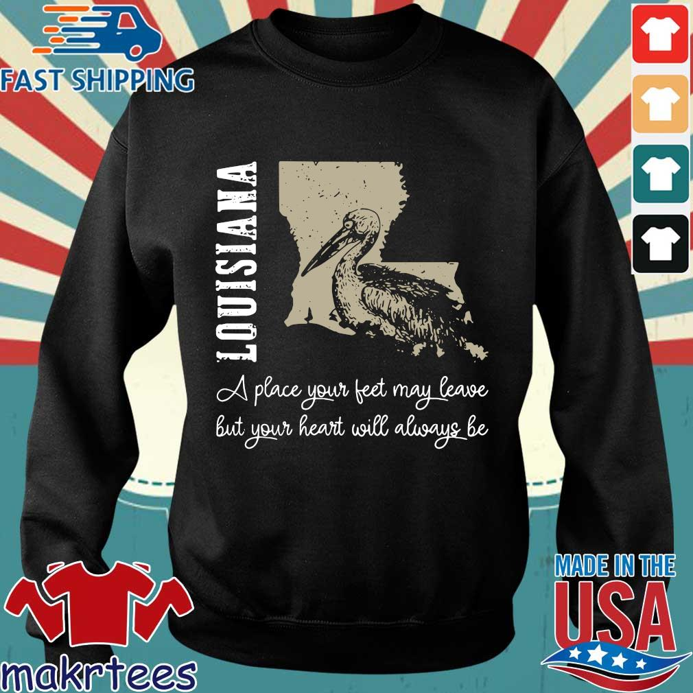 Louisiana A Place Your Feet May Leave But Your Heart Will Always Be Official T-s Sweater den