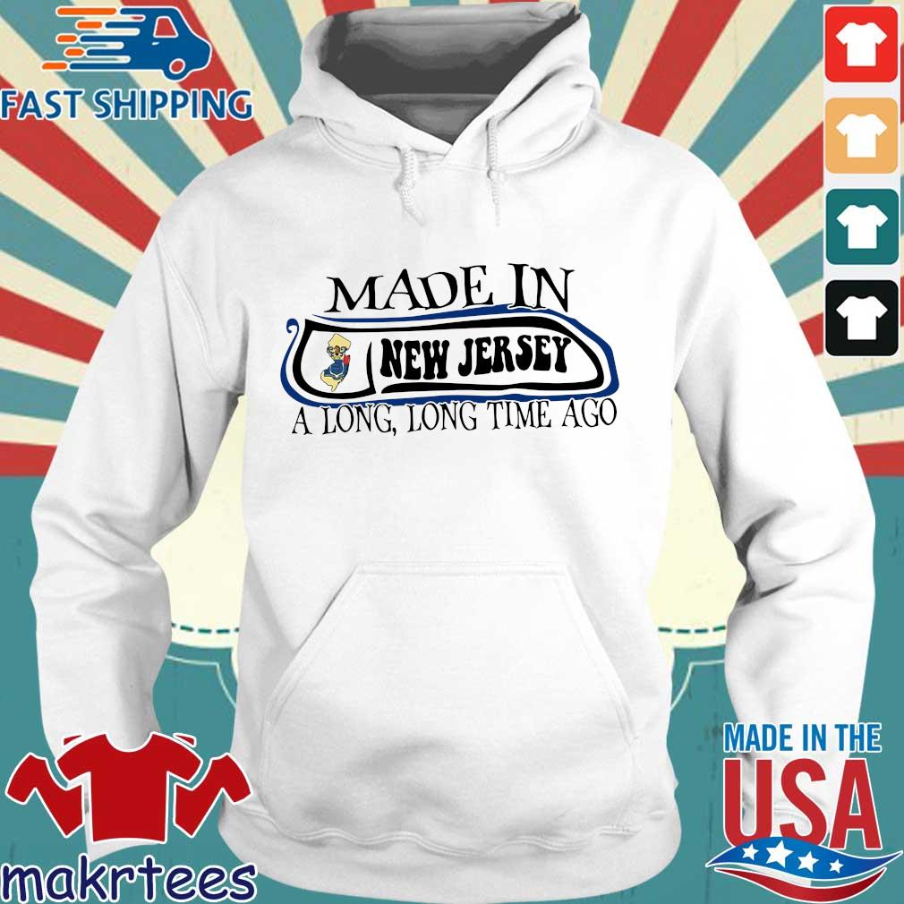 Made In New Jersey Long Long Time Ago Shirt Hoodie trang