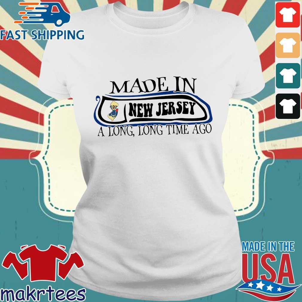 Made In New Jersey Long Long Time Ago Shirt Ladies trang