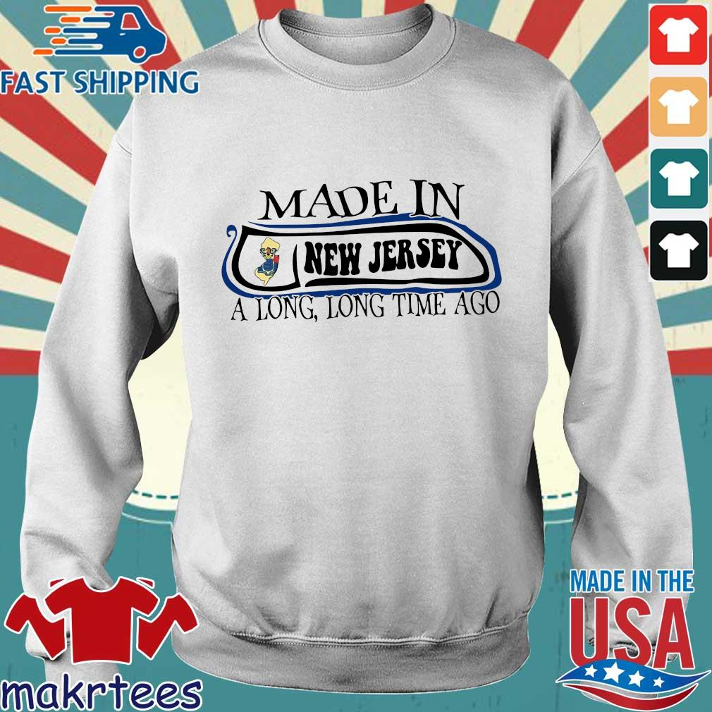 Made In New Jersey Long Long Time Ago Shirt Sweater trang
