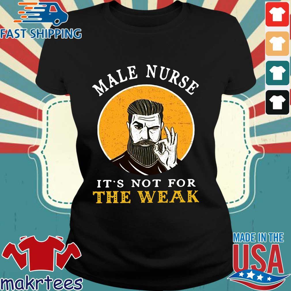 Male Nurse It's Not For The Weak Shirt Ladies den