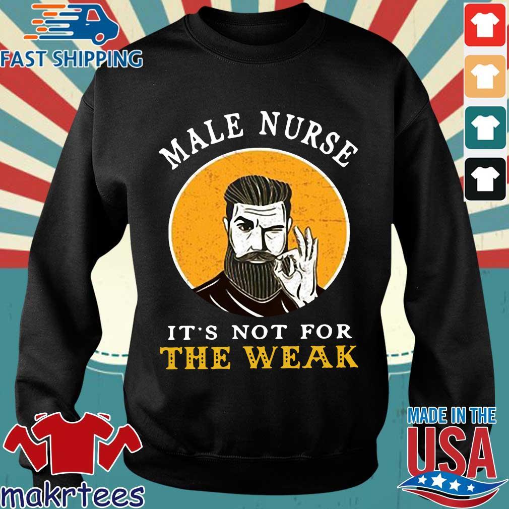 Male Nurse It's Not For The Weak Shirt Sweater den