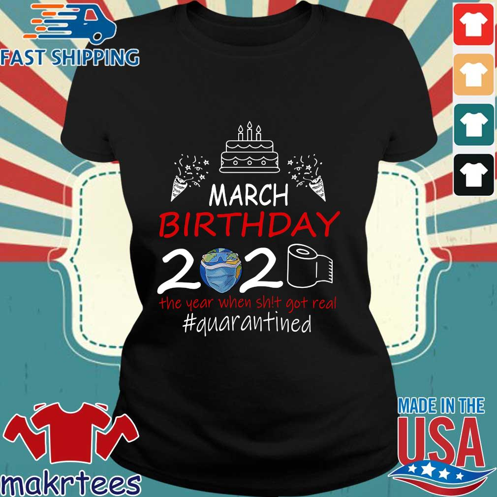March Birthday 2020 The Year When Shit Got Real Quarantined Earth Shirt Ladies den