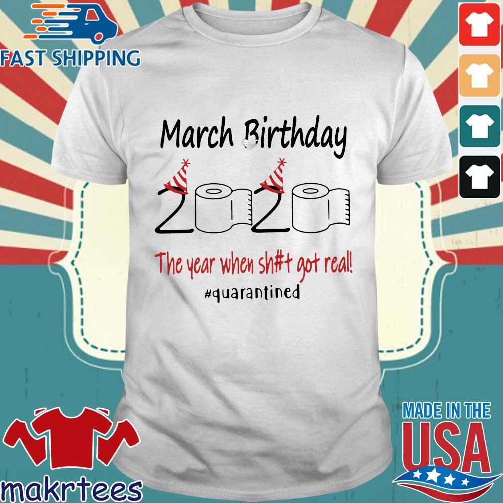March Birthday 2020 The Year When Shit Got Real #quarantined T-shirt