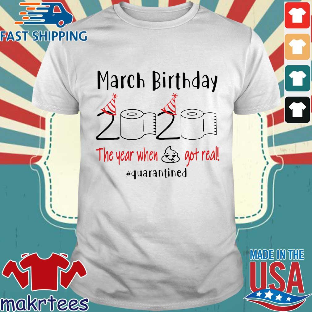 March Birthday 2020 Toilet Paper The Year When Shit Got Real #quarantine Shirts