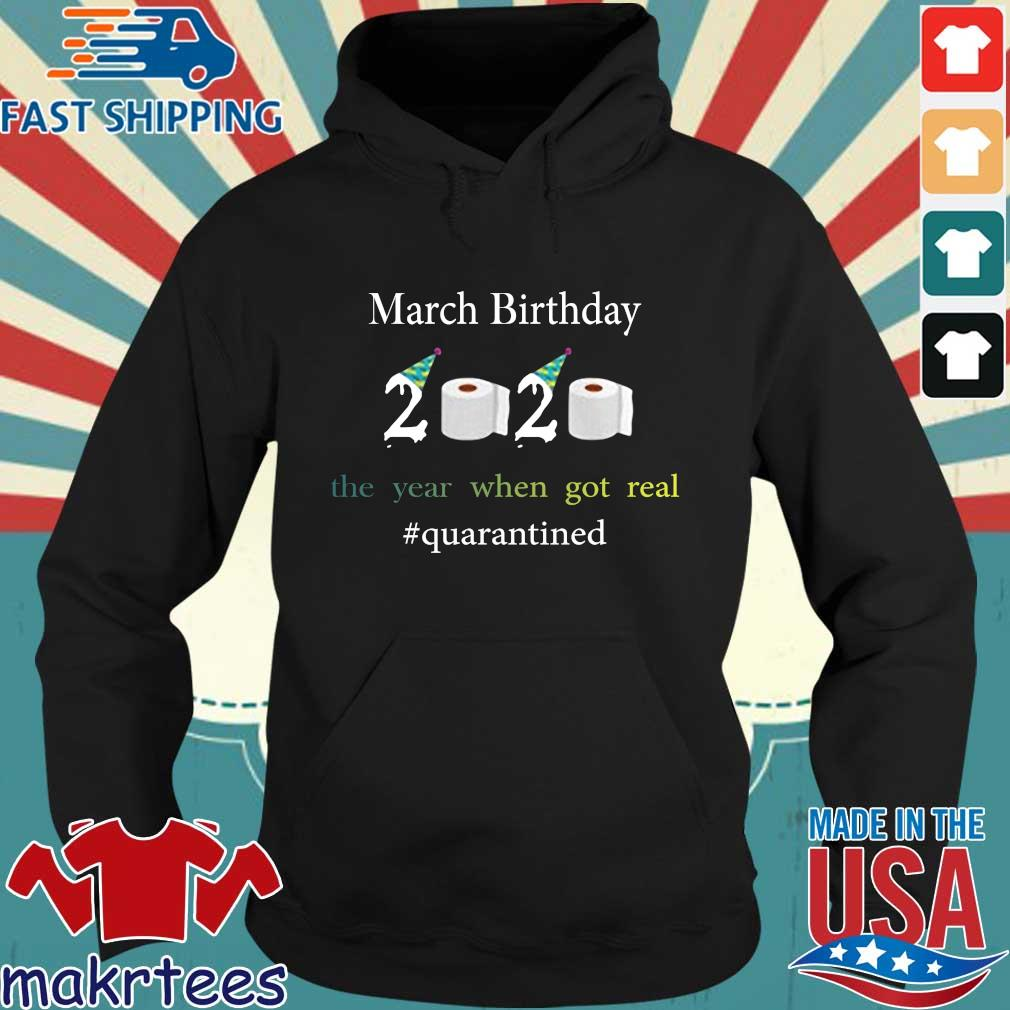 March Birthday The Year When Got Real #quarantined 2020 Shirt Hoodie den