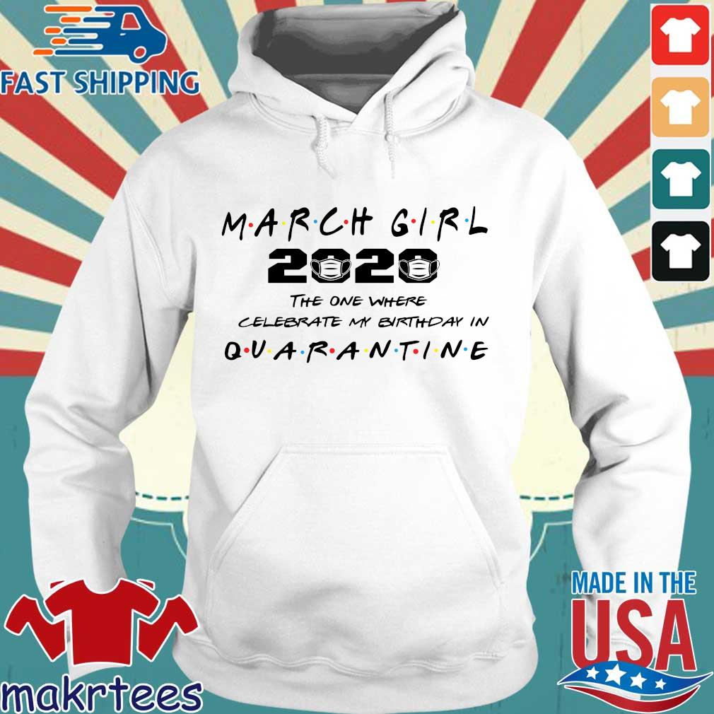 March Girl 2020 The One Where I Celebrate My Birthday In Quarantine Shirt Hoodie trang