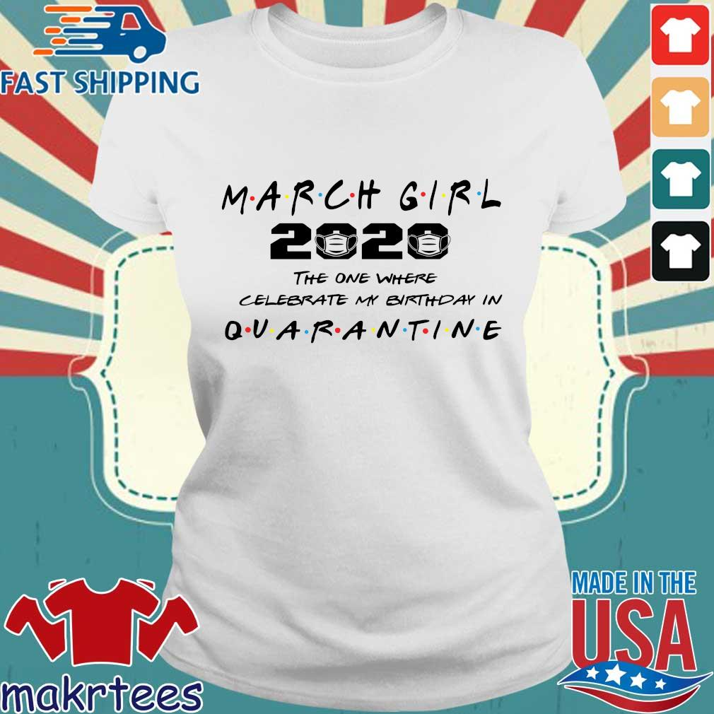 March Girl 2020 The One Where I Celebrate My Birthday In Quarantine Shirt Ladies trang