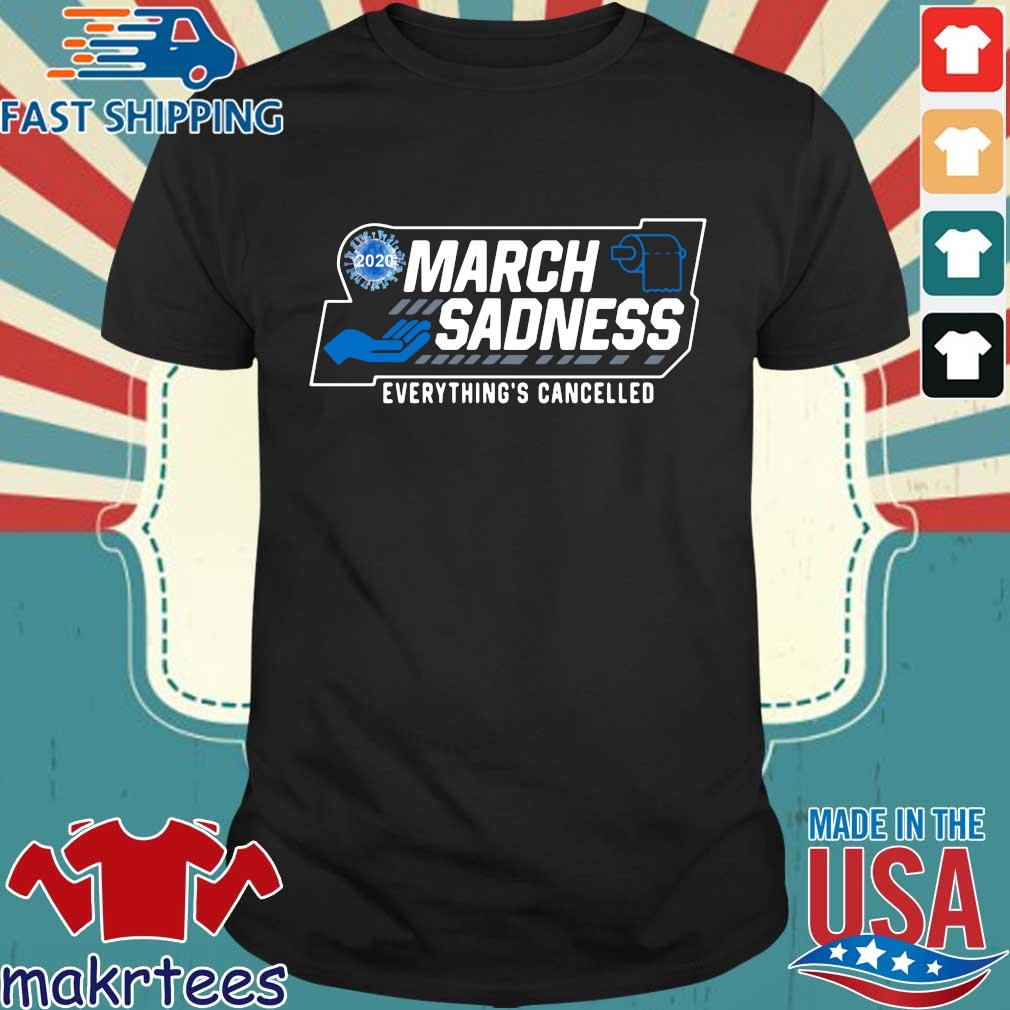 March Sadness 2020 Everything's Cancelled Shirt