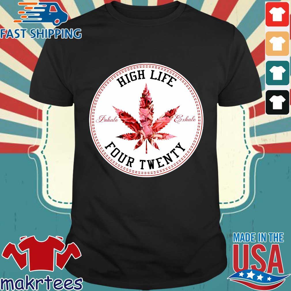 Marijuana Flowers High Life Inhale Exhale Four Twenty Shirt