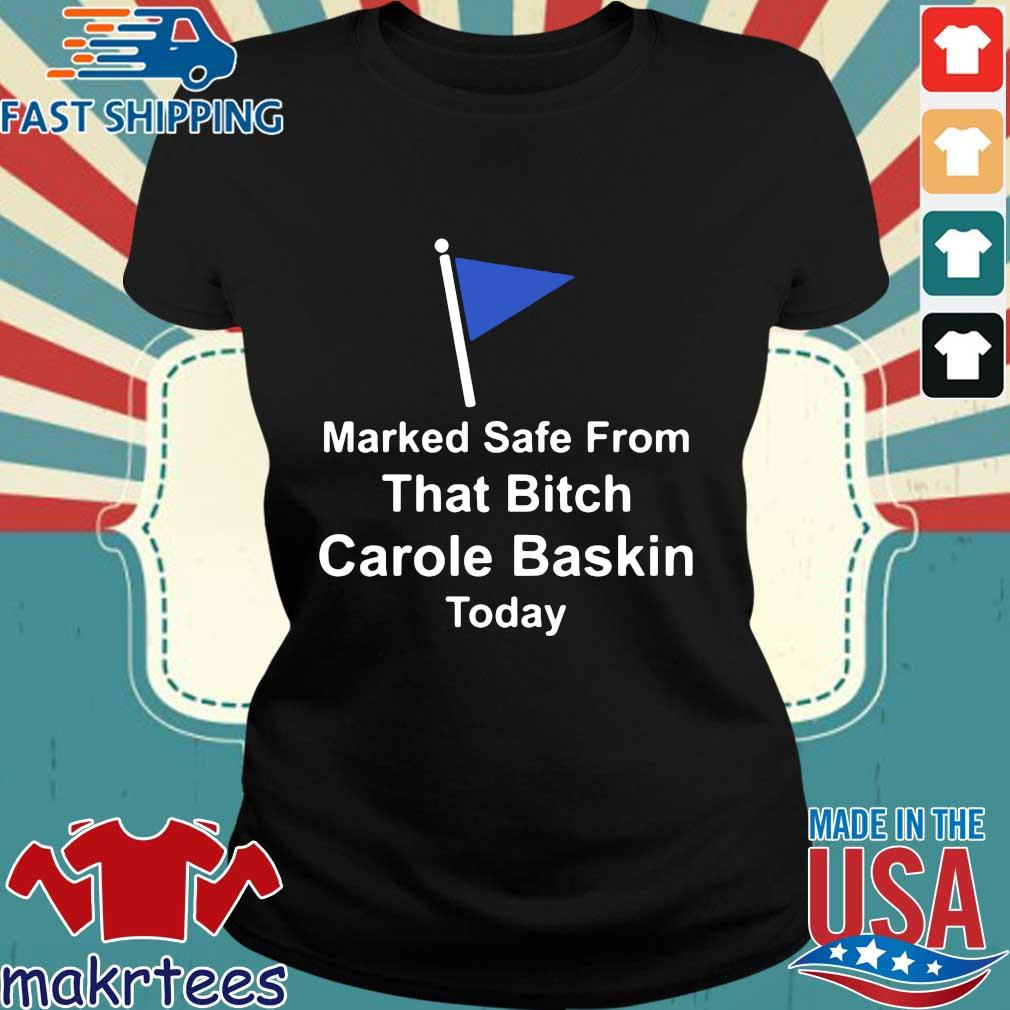 Marked Safe From That Bitch Carole Baskin Today Shirt Ladies den