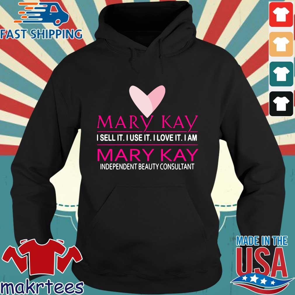 Mary Kay I Sell It I Use It I Love It I Am Mary Kay Independent Beauty Consultant Shirt Hoodie den