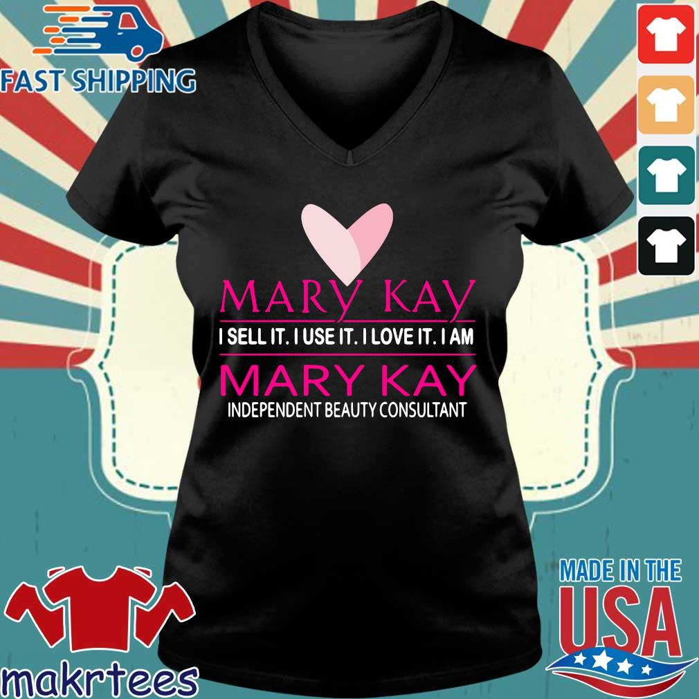 Mary Kay I Sell It I Use It I Love It I Am Mary Kay Independent Beauty Consultant Shirt Ladies V-neck den