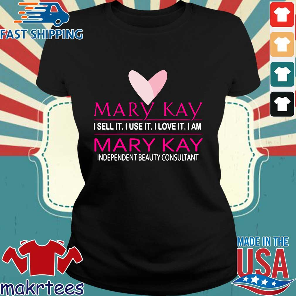 Mary Kay I Sell It I Use It I Love It I Am Mary Kay Independent Beauty Consultant Shirt Ladies den