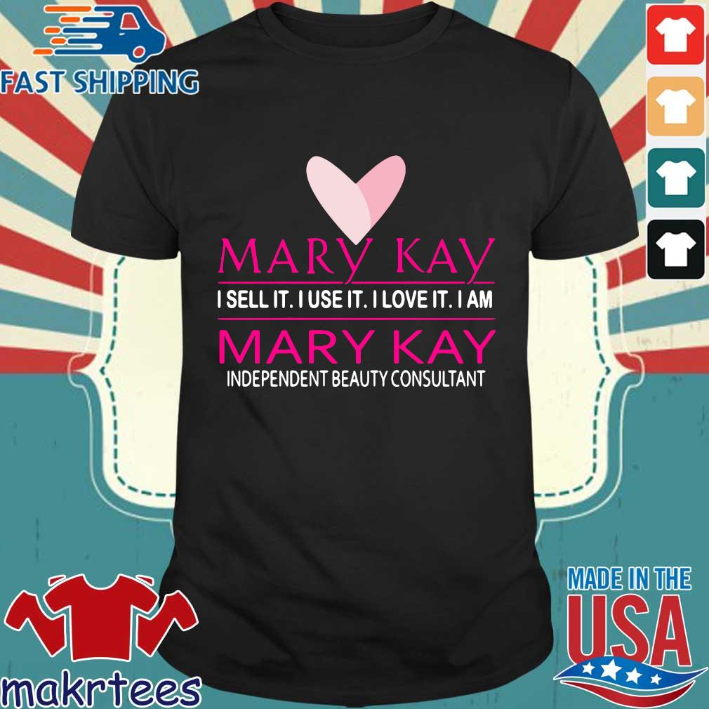 Mary Kay I Sell It I Use It I Love It I Am Mary Kay Independent Beauty Consultant Shirt