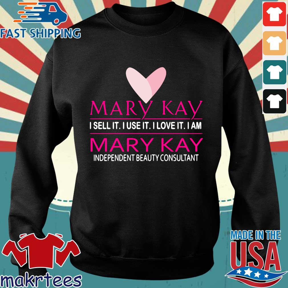 Mary Kay I Sell It I Use It I Love It I Am Mary Kay Independent Beauty Consultant Shirt Sweater den
