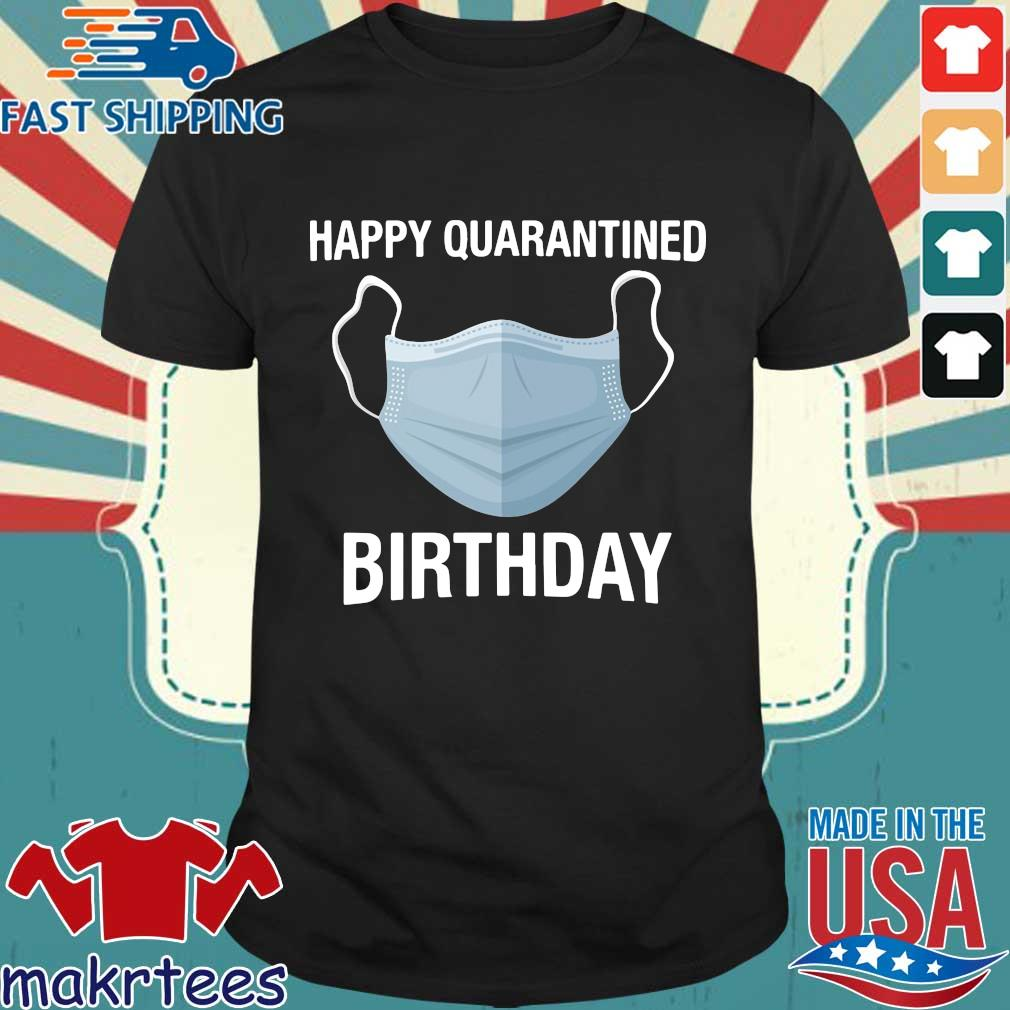Mask Happy Quarantined Birthday Shirt