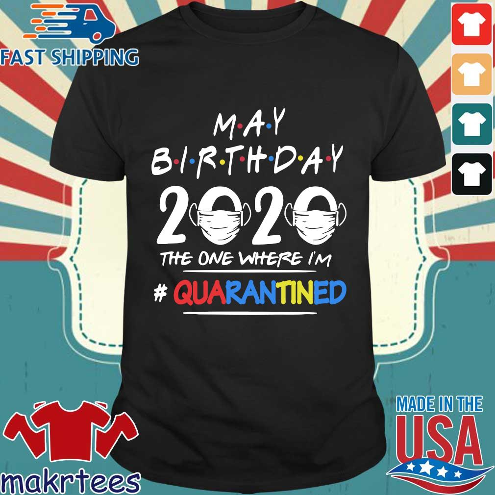 May Birthday 2020 Face Mask The One Where I'm Quarantined Shirt