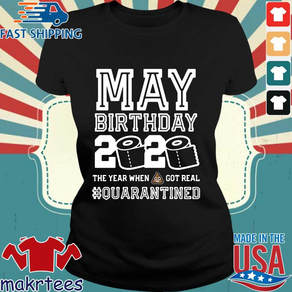 May Birthday Year When Shit Got Real Toilet Paper 2020 #quarantine Shirt Ladies den