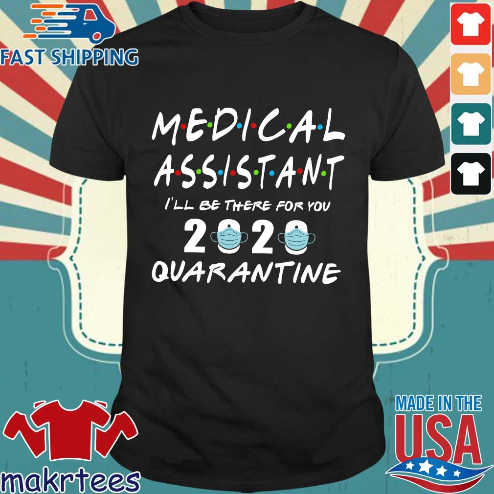 Medical Assistant I'll Be There For You 2020 Quarantine Shirt