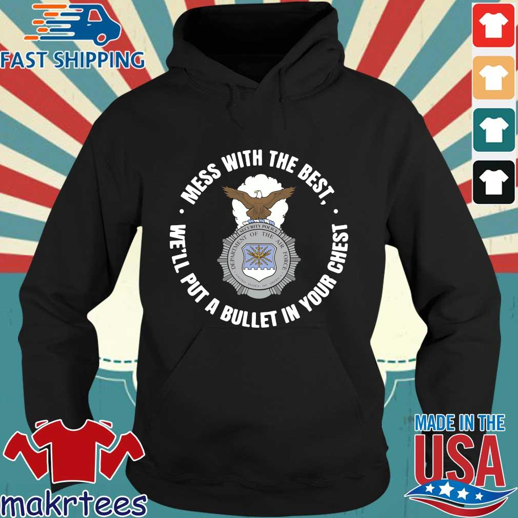Mess With The Best We'll Put A Bullet In Your Chest Shirt Hoodie den