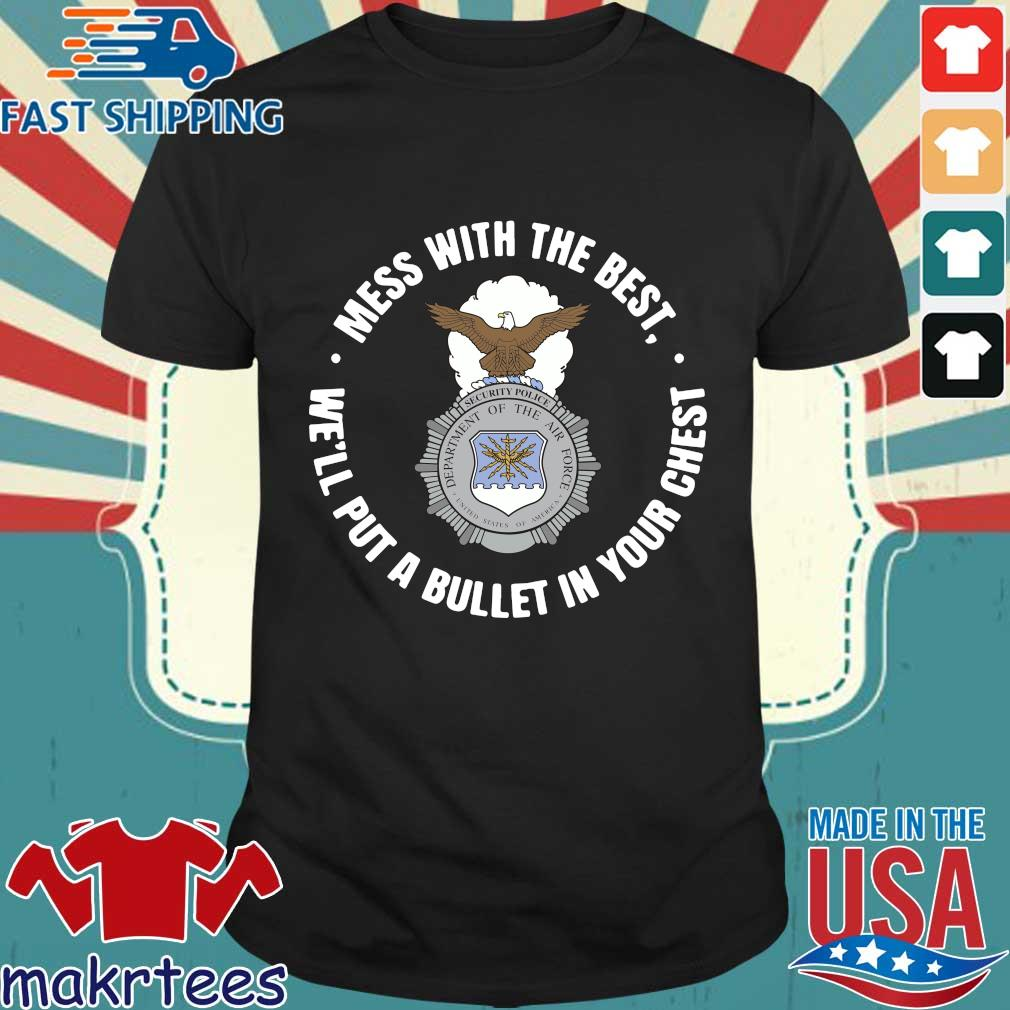 Mess With The Best We'll Put A Bullet In Your Chest Shirt