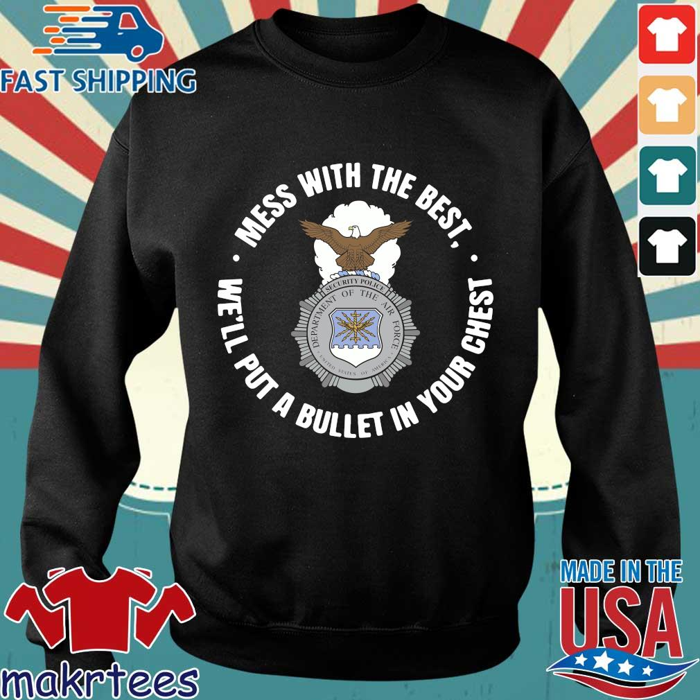 Mess With The Best We'll Put A Bullet In Your Chest Shirt Sweater den