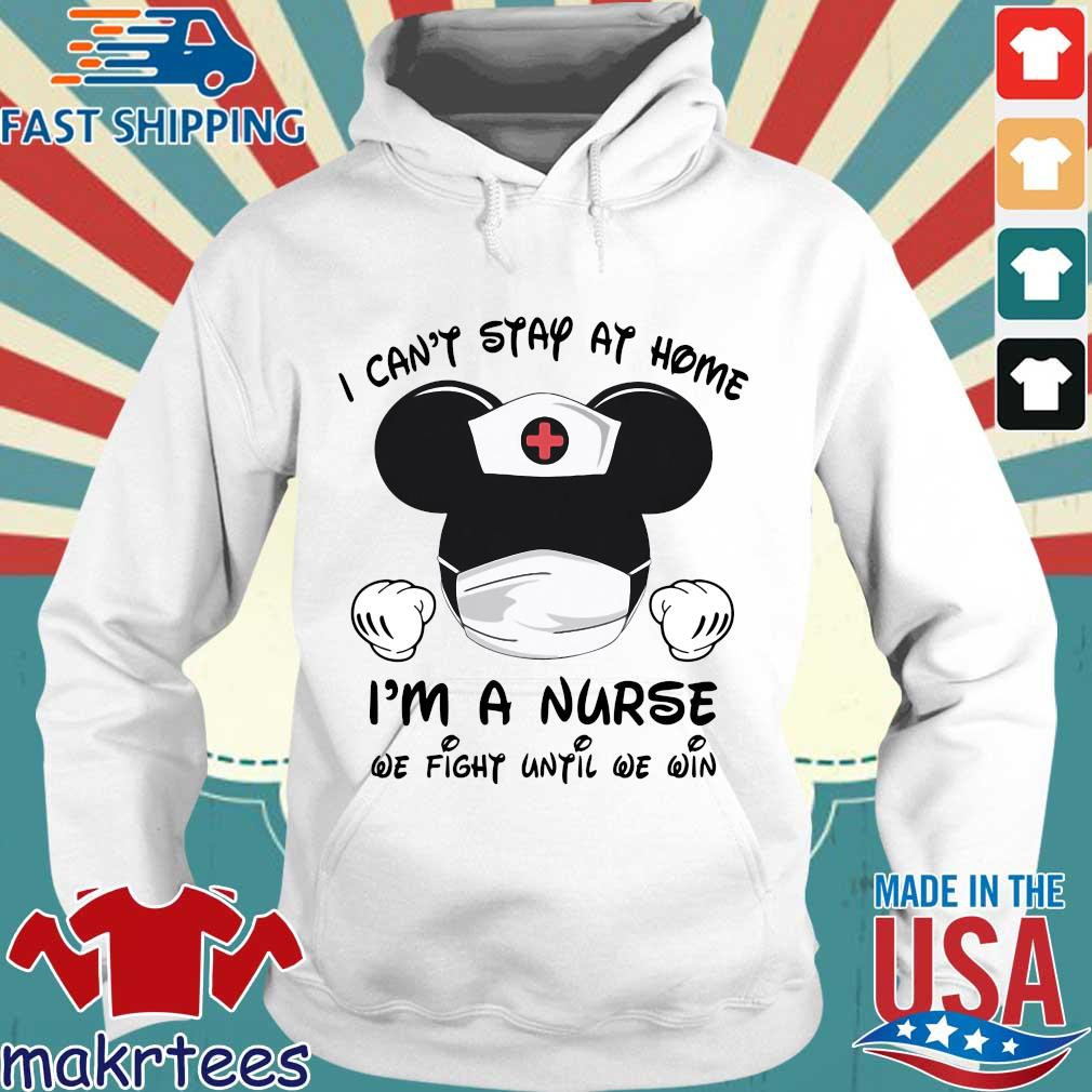 Mickey Mouse I Can't Stay At Home I'm A Nurse We Fight Until We Win Shirt Hoodie trang