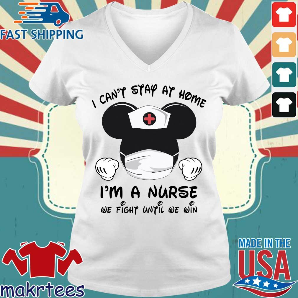 Mickey Mouse I Can't Stay At Home I'm A Nurse We Fight Until We Win Shirt Ladies V-neck trang