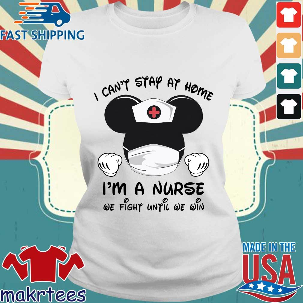 Mickey Mouse I Can't Stay At Home I'm A Nurse We Fight Until We Win Shirt Ladies trang