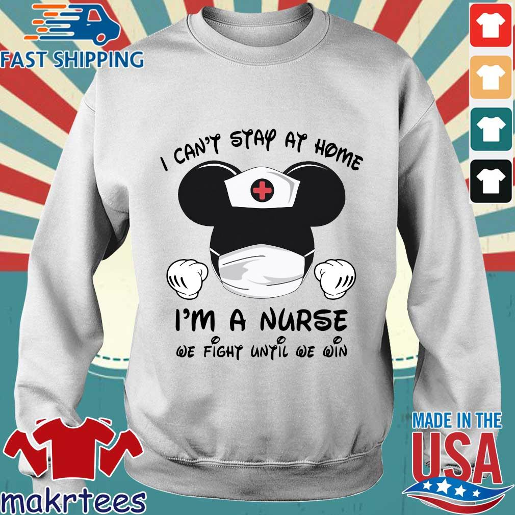 Mickey Mouse I Can't Stay At Home I'm A Nurse We Fight Until We Win Shirt Sweater trang