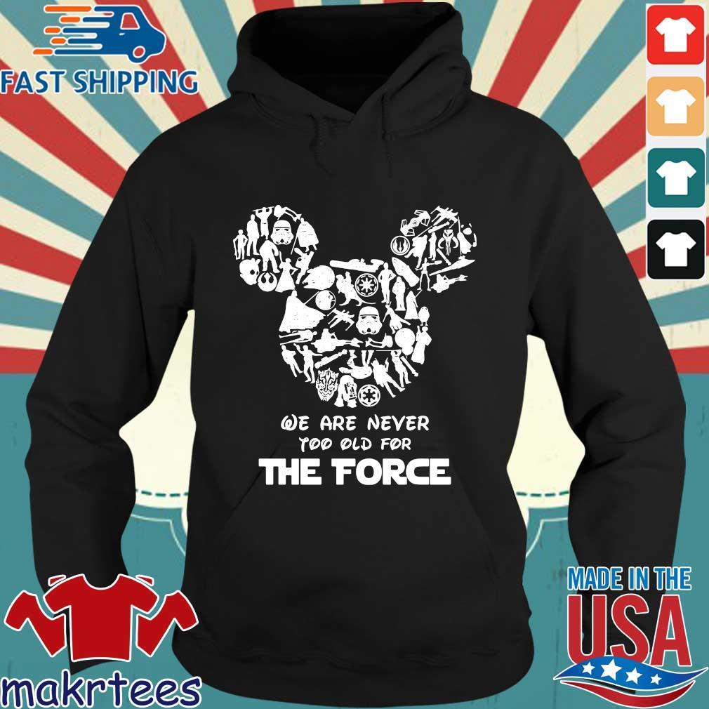 Mickey We Are Never Too Old For The Force Shirt Hoodie den