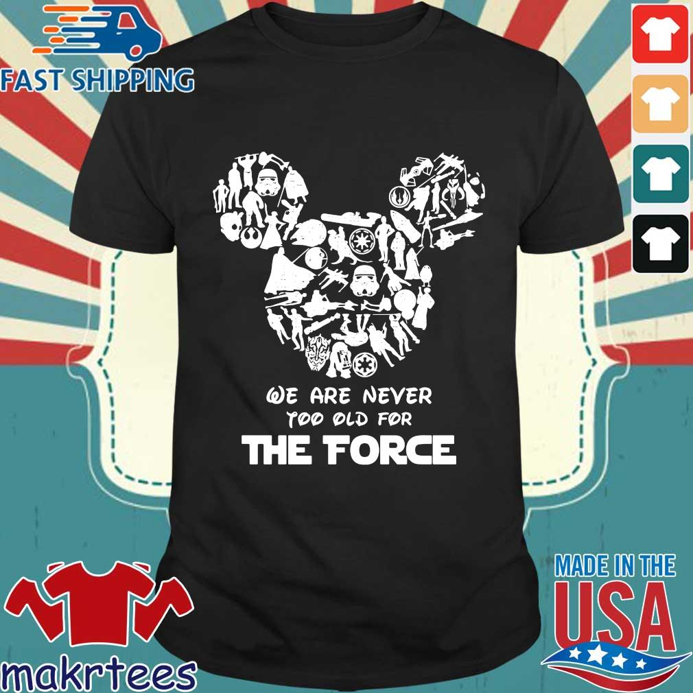 Mickey We Are Never Too Old For The Force Shirt