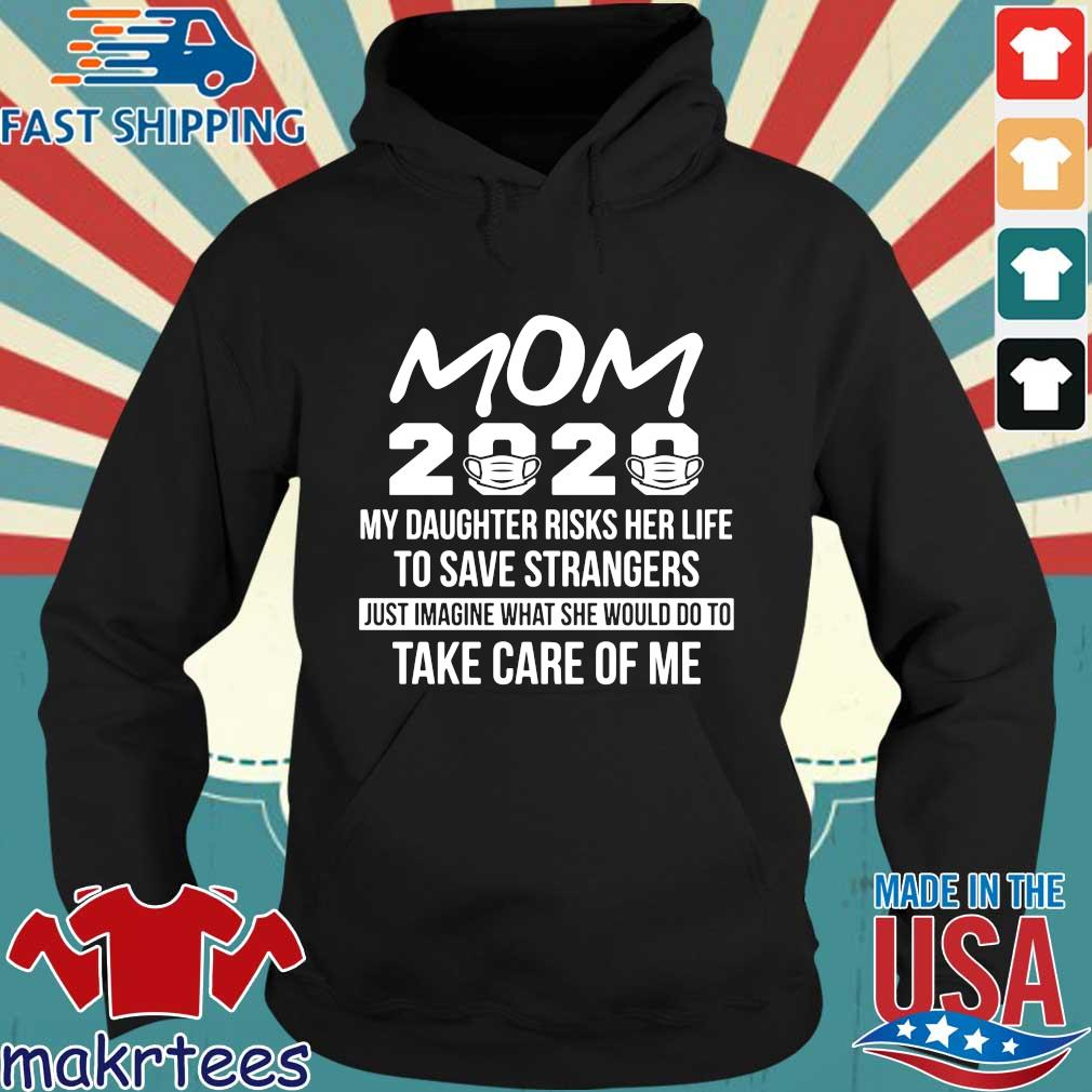 Mom 2020 My Daughter Risks Her Life To Save Strangers Shirt Hoodie den