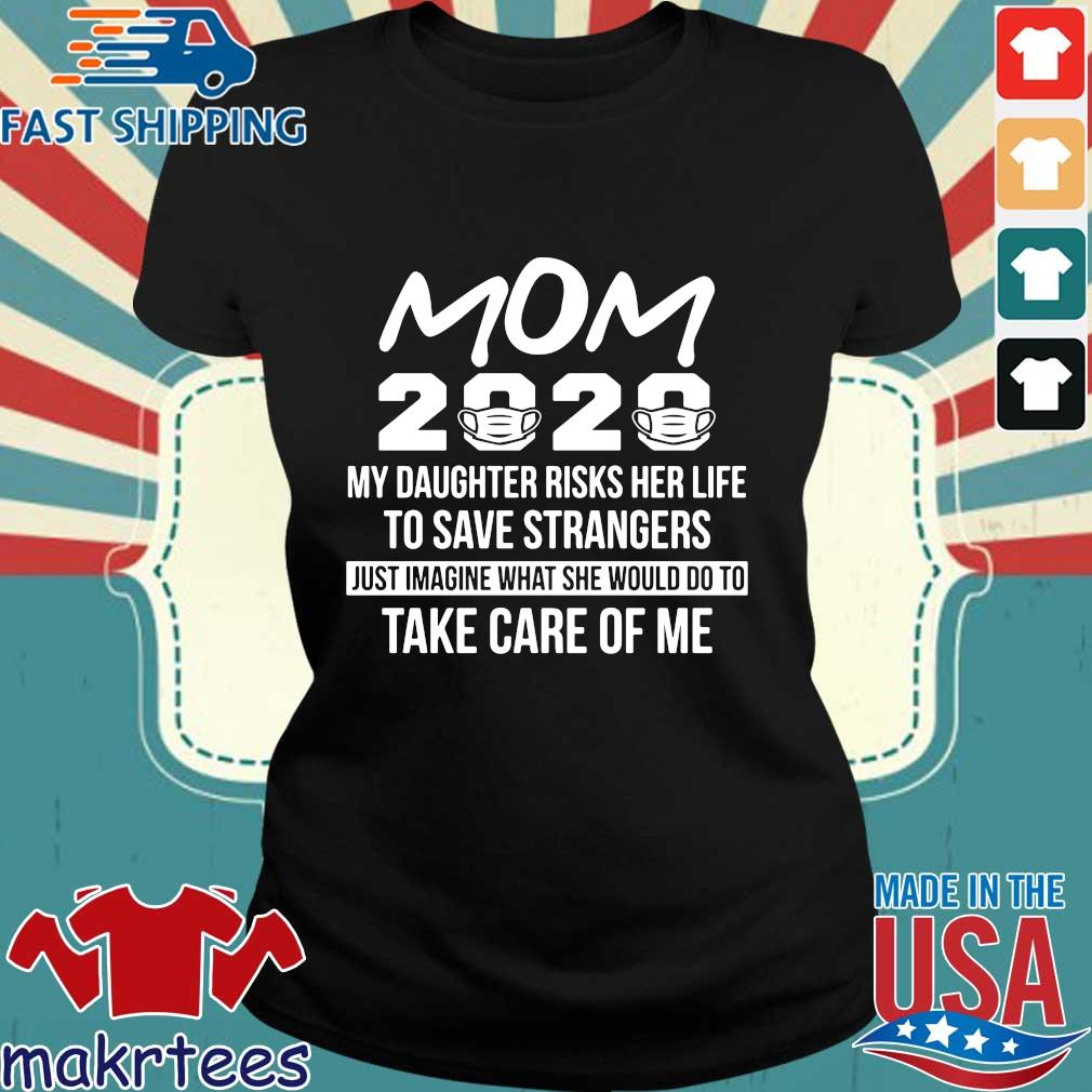 Mom 2020 My Daughter Risks Her Life To Save Strangers Shirt Ladies den