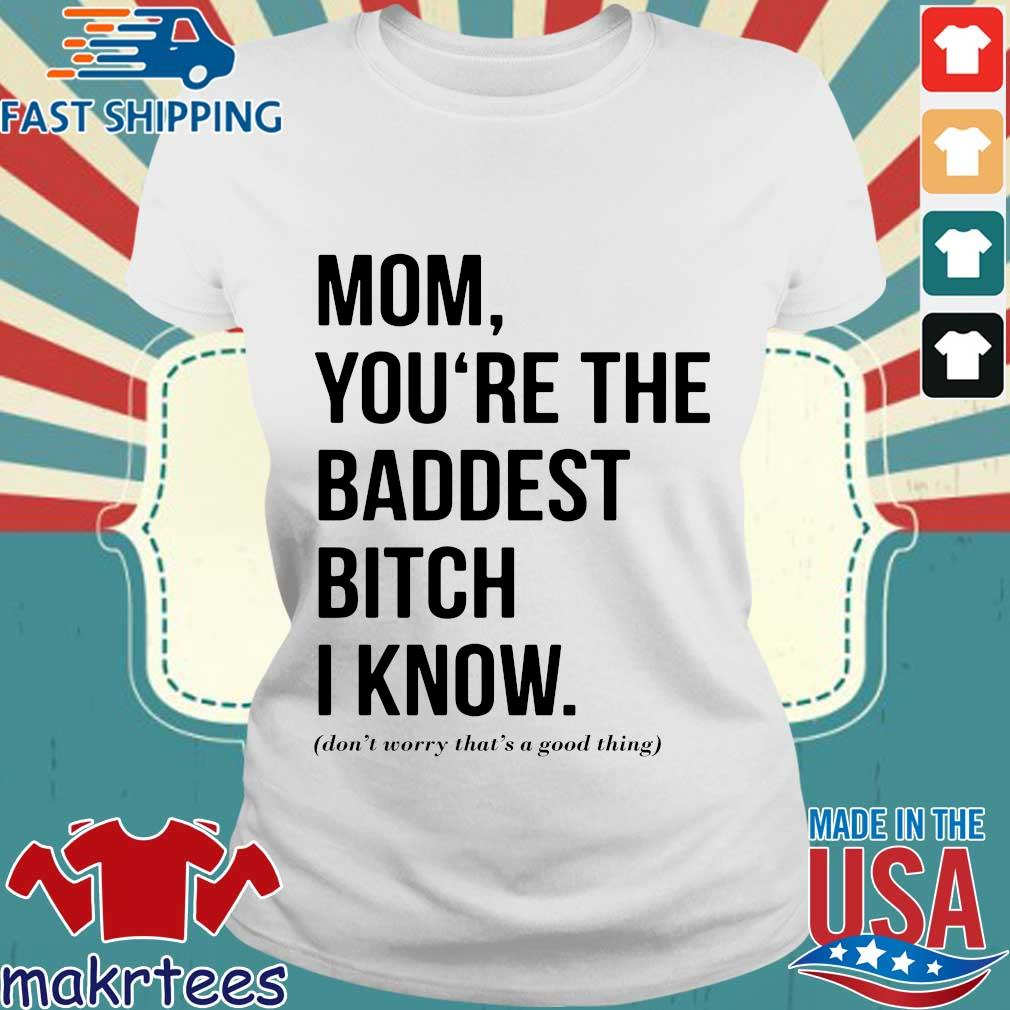 Mom You're The Baddest Bitch I Know Shirt Ladies trang