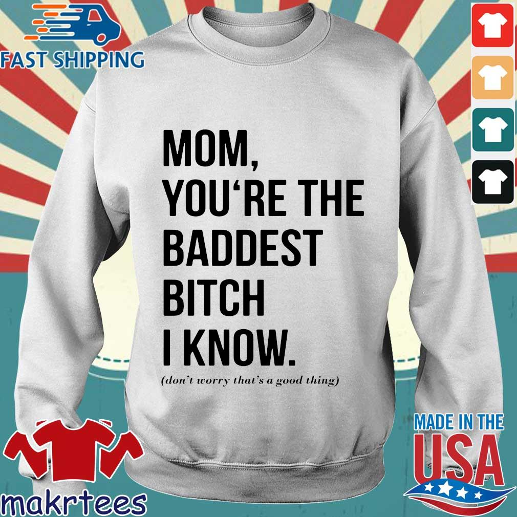 Mom You're The Baddest Bitch I Know Shirt Sweater trang